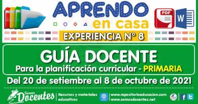 GUÍA DOCENTE para la planificación curricular (PRIMARIA) [Del 20 de setiembre al 8 de octubre de 2021]  [Experiencia de Aprendizaje N° 8] [Aprendo en Casa]