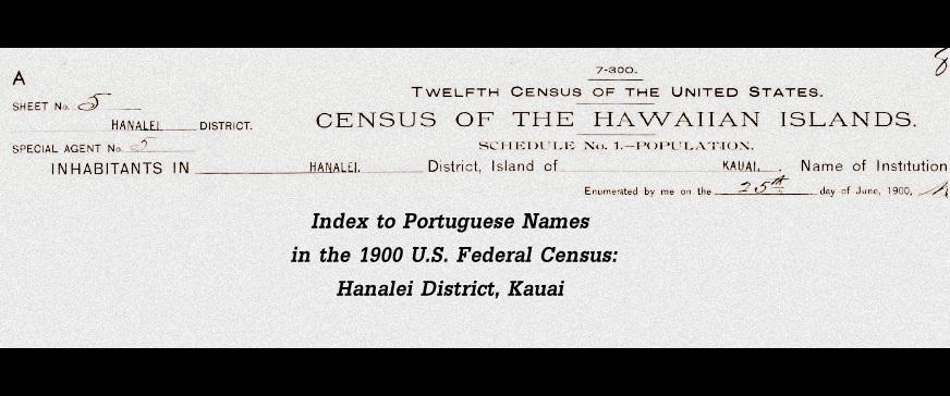 1900 U.S. Census Portuguese Name Index for Hanalei, Kauai, Territory of Hawaii