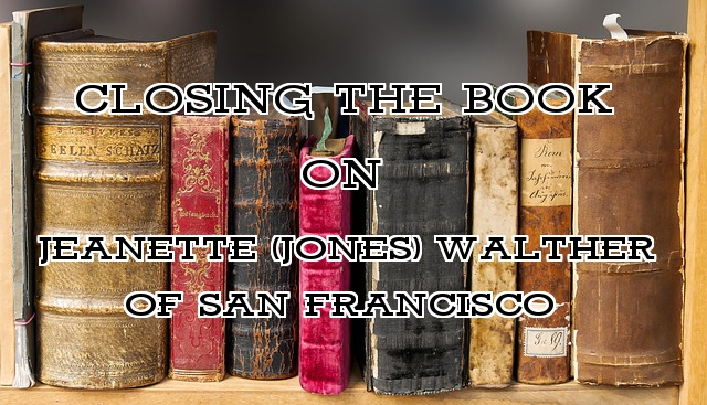 Researching Jeanette Jones Walther of San Francisco