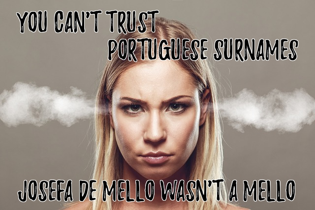 Josefa de Mello wasn't a Mello at all:  Or, Why You Can't Trust Portuguese Surnames