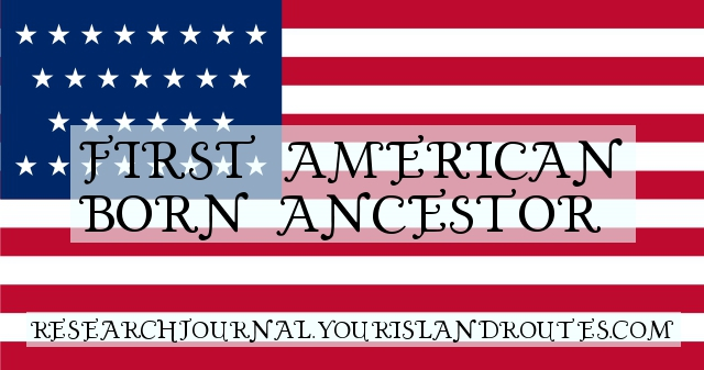 First Ancestor Born In America