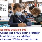 Rentrée scolaire 2021 : Ce qui est prévu pour protéger les élèves et les adultes et assurer l'éducation de tous !