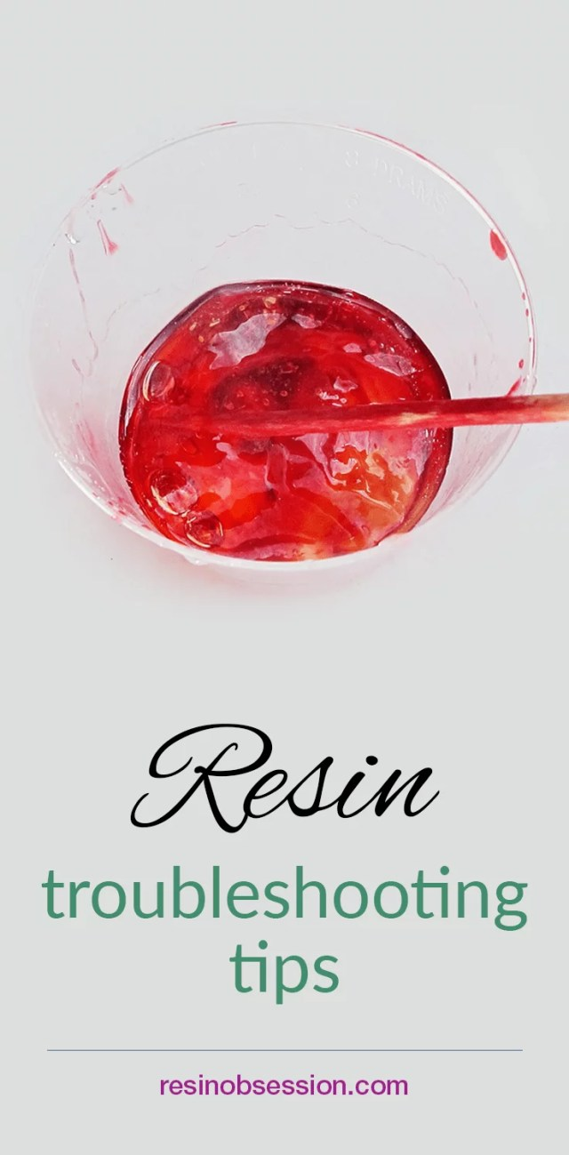 Resin troublshooting tips