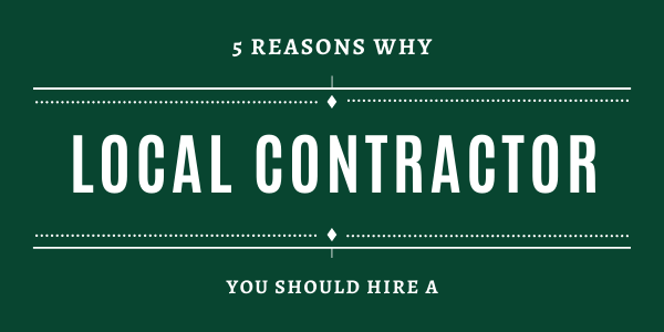 5 Reasons Why You Should Hire A Local Construction Company