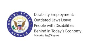 U.S. Senate seal. Text: Disability Employment: Outdated Laws Leave People with Disabilities Behind in Today's Economy Minority Staff Report