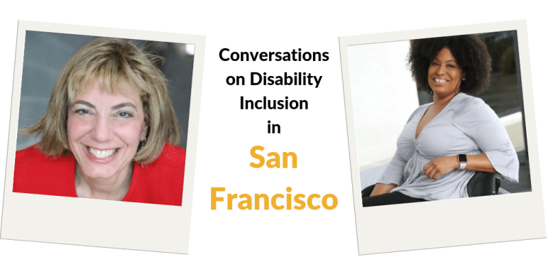 Text: Conversations on Disability Inclusion in San Francisco. Images of Tatiana Lee and Jennifer Laszlo Mizrahi