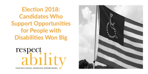 Election 2018: Candidates who support opportunities for people with disabilities win big. RespectAbility logo. image of American flag with disability symbol (wheelchair) instead of stars