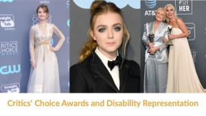 Millicent Simmonds, Elsie Fisher, Glenn Close and Lady Gaga on the Red Carpet at the Critics' Choice Awards. Text: Critics' Choice Awards and Disability Representation