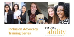 Three photos showing six young women with and without disabilities. Text: Inclusion Advocacy Training Series. RespectAbility logo in bottom right.