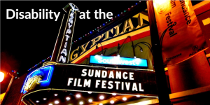 Disability at the Sundance Film Festival. Sundance Film Festival is written on a theater marquee