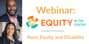 Photos of Kerrien Suarez and Andrew Plumley. Text: Webinar: Equity in the Center [logo] Race, Equity and Disability