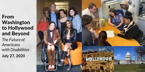 Images of diverse people with disabilities, the Hollywood sign, and the Capitol building. Text: From Washington to Hollywood and Beyond The Future of Americans with Disabilities July 27, 2020