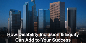 Skyline of Los Angeles in front of a blue sky. Text: How Disability Inclusion & Equity Can Add to Your Success