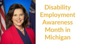Governor Gretchen Whitmer smiling in front of an American flag and a Michigan state flag. Text: Disability Employment Awareness Month in Michigan.