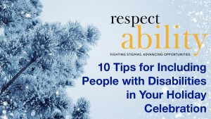 10 Tips for Including People with Disabilities in your Holiday Celebration. Graphic of a tree in the snow. Logo for RespectAbility