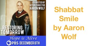 Text: Shabbat Smile by Aaron Wolf Co-hosted by Actor/Director Aaron Wolf Restoring Tomorrow Hope is Alive PBS December 8th. A portrait in an art gallery with a man reflected in the glass