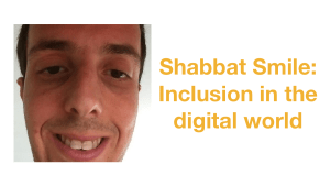 "Headshot of Harel Chait smiling. Text: ""Shabbat Smile: Inclusion in the digital world"""