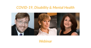 Headshots of Philip Pauli, Lori Golden and Donna Meltzer. Text: COVID-19, Disability & Mental Health Webinar