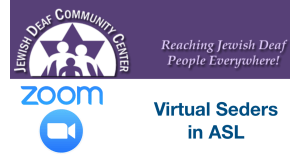 Jewish Deaf Community Center logo. Reaching Jewish Deaf People Everywhere! Zoom logo. Text: Virtual Seders in ASL