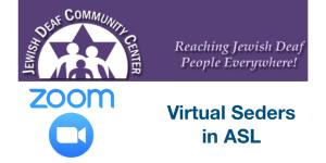 Jewish Deaf Community Center logo. Reaching Jewish Deaf People Everywhere! Zoom logo. Text: Virtual Seders in ASL