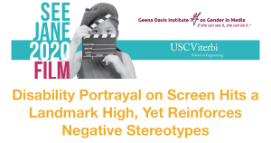 See Jane 2020 Film study cover page featuring a photo of a young girl holding a film clapper, logos for Geena Davis Institute on Gender in Media and USC Viterbi School of Engineering. Text: Disability Portrayal on Screen Hits a Landmark High, Yet Reinforces Negative Stereotypes