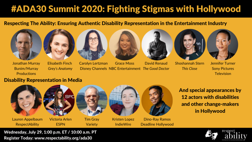 #ADA30 Summit 2020: Fighting Stigmas with Hollywood Headshots of 12 speakers grouped by panel - Respecting The Ability: Ensuring Authentic Disability Representation in the Entertainment Industry - Disability Representation in media And special appearances by 12 actors with disabilities and other change-makers in Hollywood Date and Time, Registration link, ASL interpretation symbol and RespectAbility logo