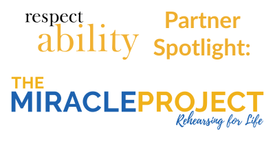 """RespectAbility Partner Spotlight: The Miracle Project """"Rehearsing for Life"""""""