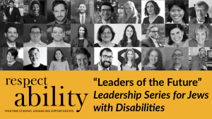 """Headshots of speakers in RespectAbility's Speakers Bureau Jewish division. Text: """"Leaders of the Future"""" Leadership Series for Jews with Disabilities"""