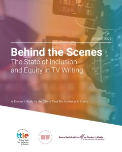 Spring 2021 Behind the Scenes The State of Inclusion and Equity in TV Writing report cover page with logos for TTIE and Geena Davis Institute