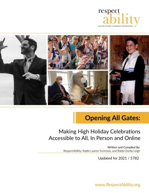 Cover art for Opening All Gates toolkit, with photos of Rabbi Darby Leigh, in a black-and-white action shot photographed by Tate Tullier; Rabbi Peter Levy and Amy Dattner-Levy leading services, shot by Allegra Boverman Photography; Project Moses participant Dr. Julie Madorsky, dancing with the Torah with the Women of the Wall; and RespectAbility's own Program Associate for Jewish Leadership, Joshua Steinberg, on the occasion of his Bar Mitzvah.