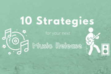 10 Strategies For Releasing New Music As An Independent Artist