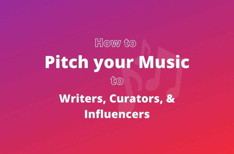 pitch your music to writers, curators, influencers