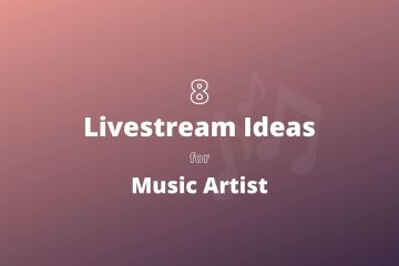 8 Livestream Ideas And Tips for Music Artists