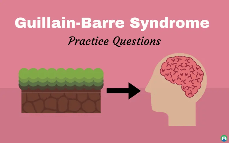 Guillain-Barre Syndrome Practice Questions