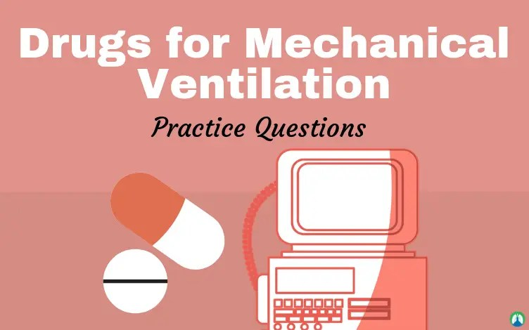 Drugs for Mechanical Ventilation (Practice Questions)