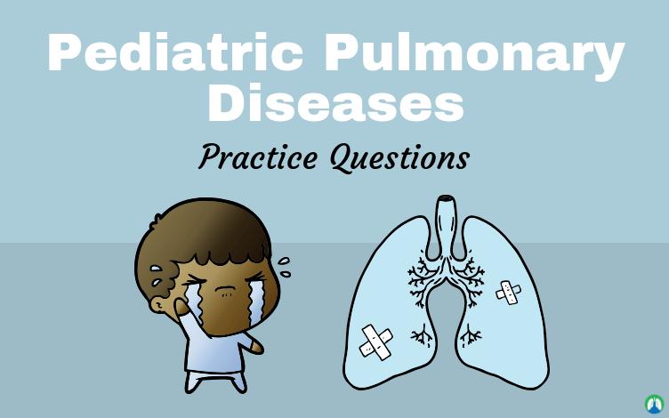 Pediatric Pulmonary Diseases (Practice Questions)