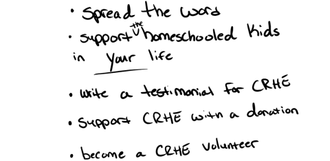 Spread the word! Support the homeschooled kids in your life, Write a testimonial for CRHE, Support CRHE with a donation, Become a CRHE volunteer