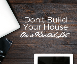 Don't Build Your House On a Rented Lot