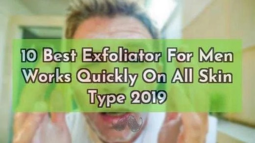 10 Best Exfoliator For Men Works Quickly On All Skin Type 2019