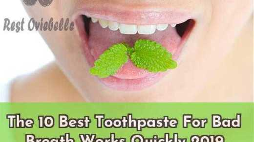 The 10 Best Toothpaste For Bad Breath Works Quickly 2019