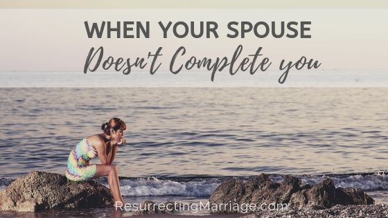 When Your Spouse Doesn't Complete You