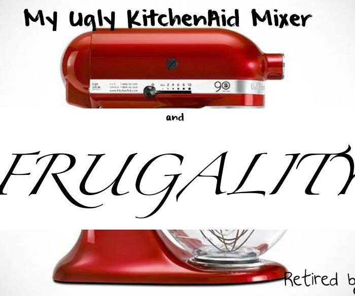On My KitchenAid Mixer and Frugality