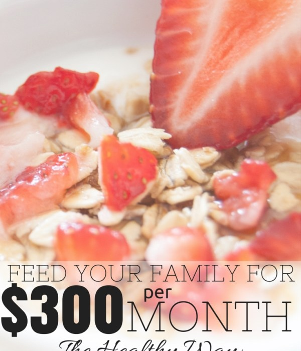 Feed Your Family on $300 a Month – The Healthy Way! Part 1