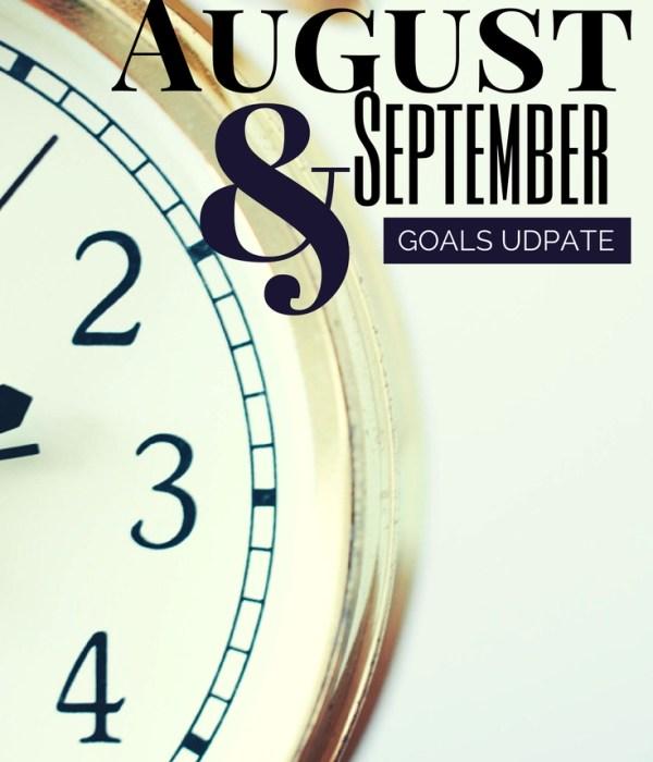 August & September Goals
