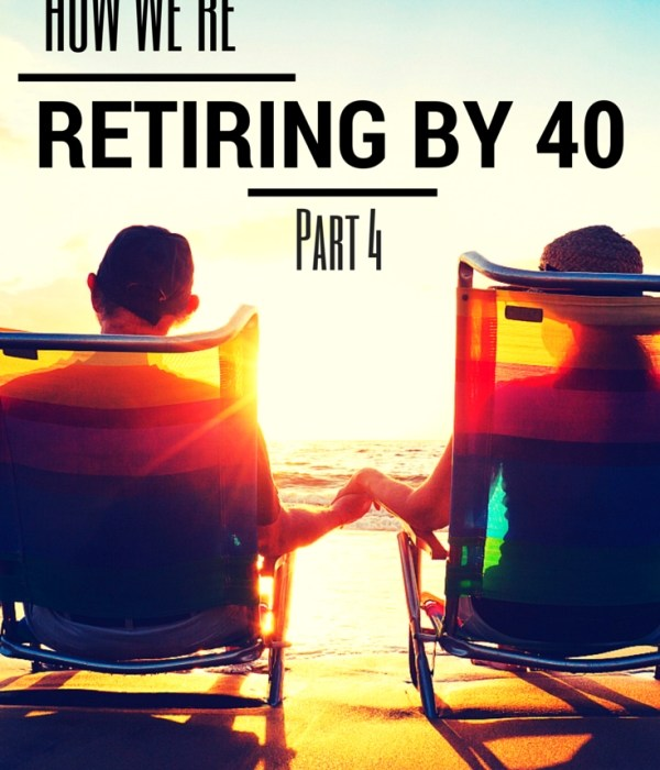 How to Retire by 40 – Part 4