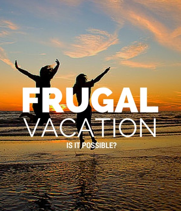 Frugal Vacation – Is It Possible?
