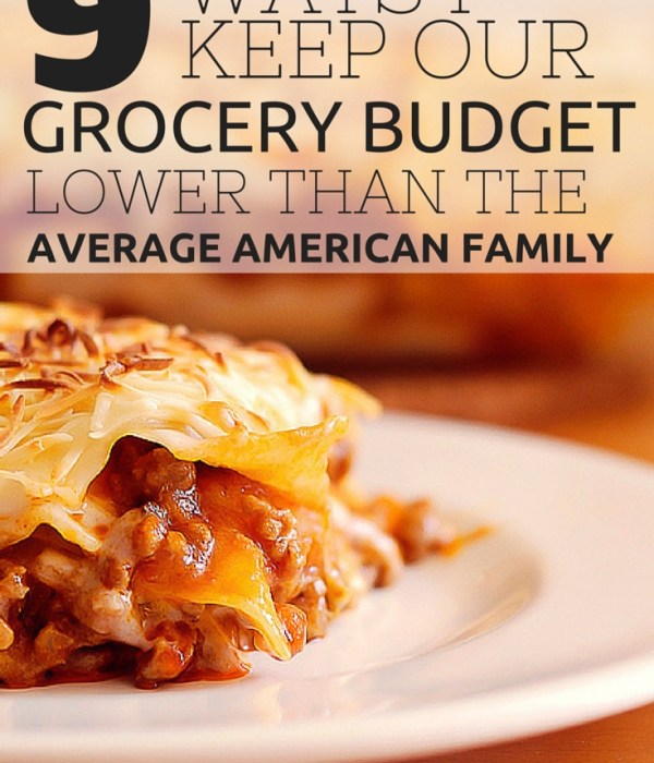9 Ways I Keep Food Costs Low – Under $300 a Month!