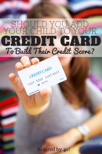 Question: Should you add your child to your credit card, in an effort to build your child's credit score? Let's discuss....