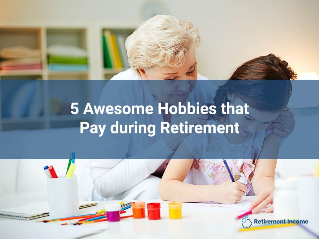 5 Awesome Hobbies that Pay during Retirement
