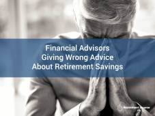 Financial Advisors Giving Wrong Advice About Retirement Savings